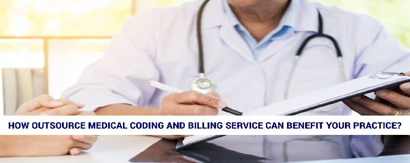 How outsource medical coding and billing service can benefit your practice?