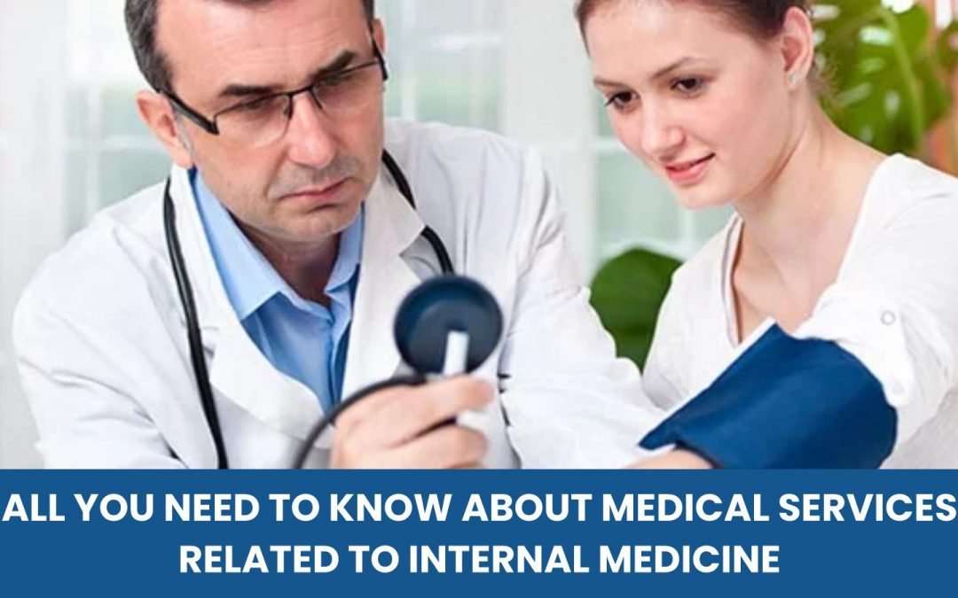 All You Need To Know About Medical Services Related To Internal Medicine