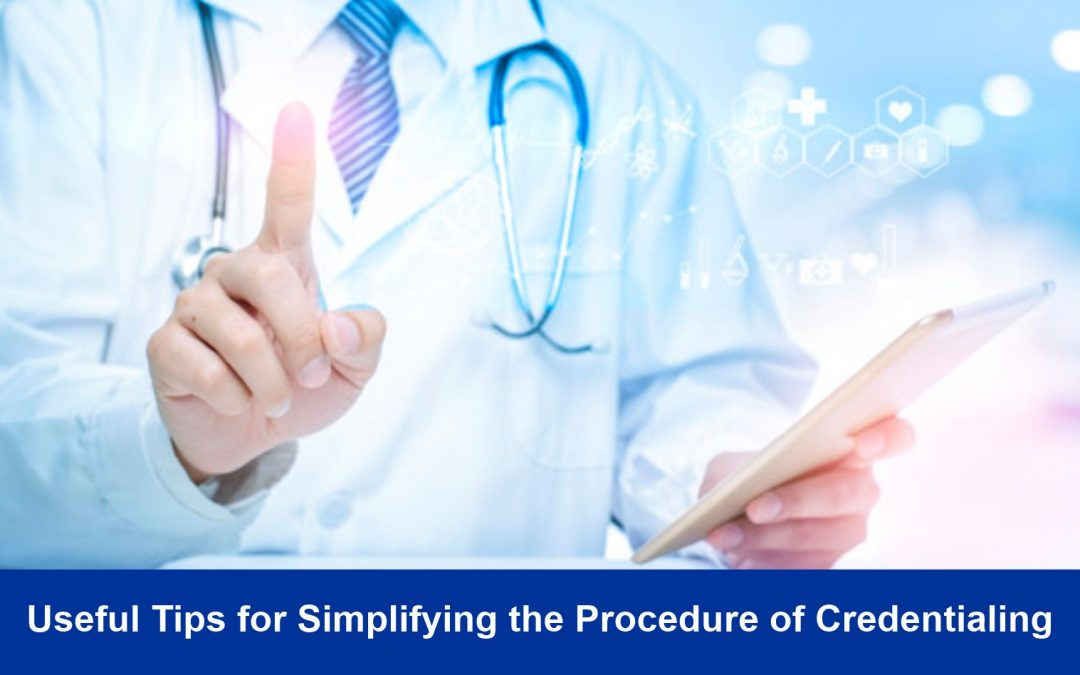Useful Tips for Simplifying the Procedure of Credentialing